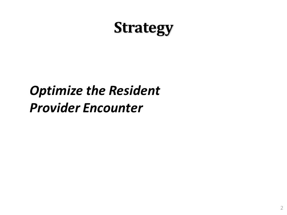 2 Strategy Optimize the Resident Provider Encounter