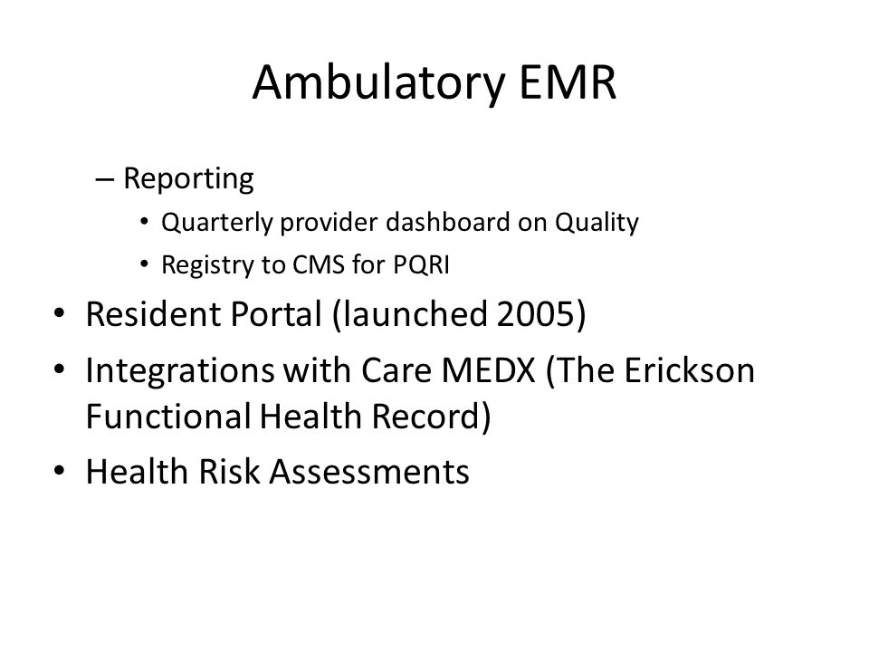 Ambulatory EMR – Reporting Quarterly provider dashboard on Quality Registry to CMS for PQRI Resident Portal (launched 2005) Integrations with Care MED