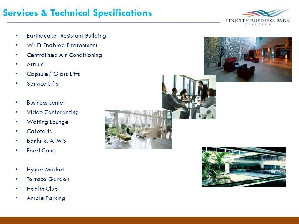 Services & Technical Specifications Earthquake Resistant Building Wi-Fi Enabled Environment Centralized Air Conditioning Atrium Capsule/ Glass Lifts S