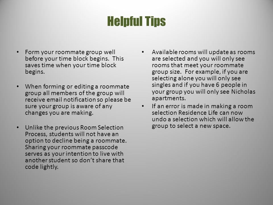 Helpful Tips Form your roommate group well before your time block begins. This saves time when your time block begins. When forming or editing a roomm