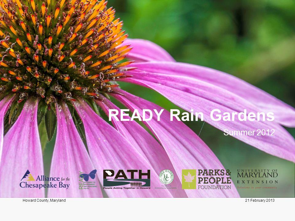 21 February 2013Howard County, Maryland READY Rain Gardens Summer 2012