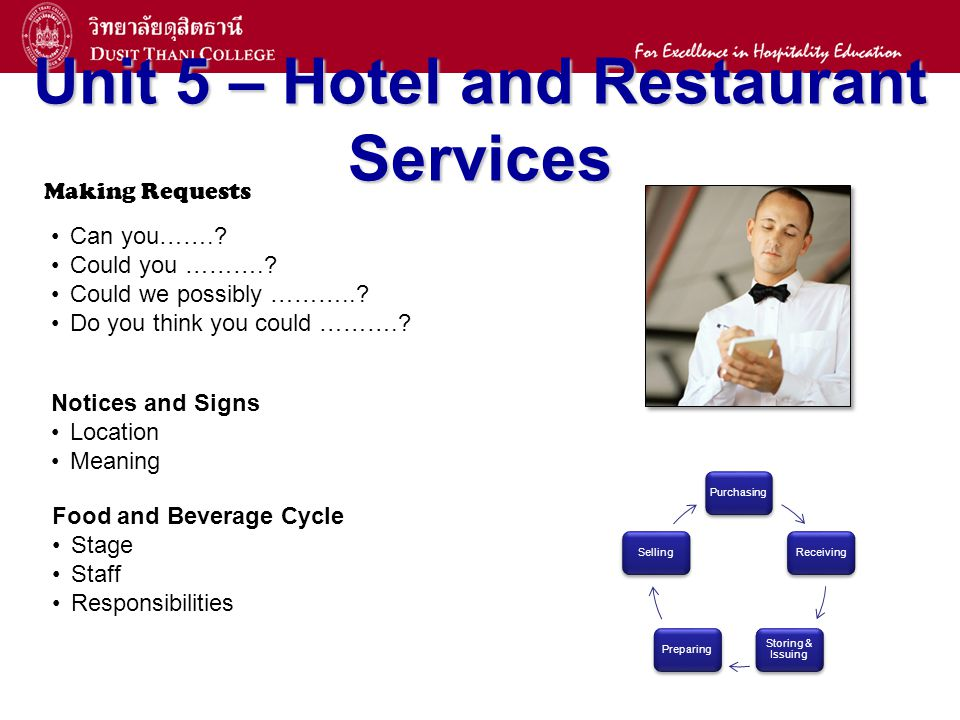15 Unit 5 – Hotel and Restaurant Services Making Requests Can you…….? Could you ……….? Could we possibly ………..? Do you think you could ……….? Notices an