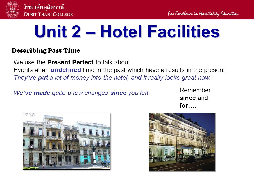 8 Unit 2 – Hotel Facilities Describing Past Time We use the Present Perfect to talk about: Events at an undefined time in the past which have a result