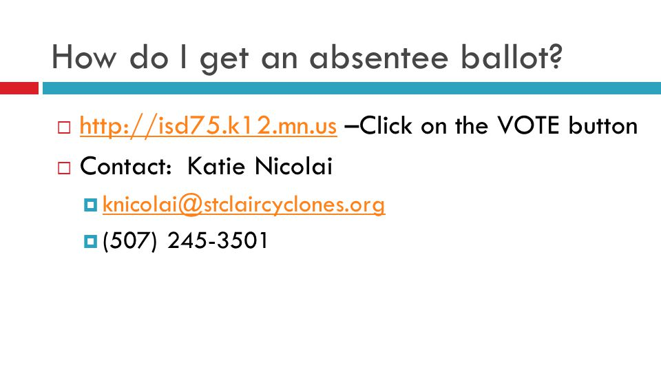 How do I get an absentee ballot? http://isd75.k12.mn.us –Click on the VOTE button http://isd75.k12.mn.us Contact: Katie Nicolai knicolai@stclaircyclon