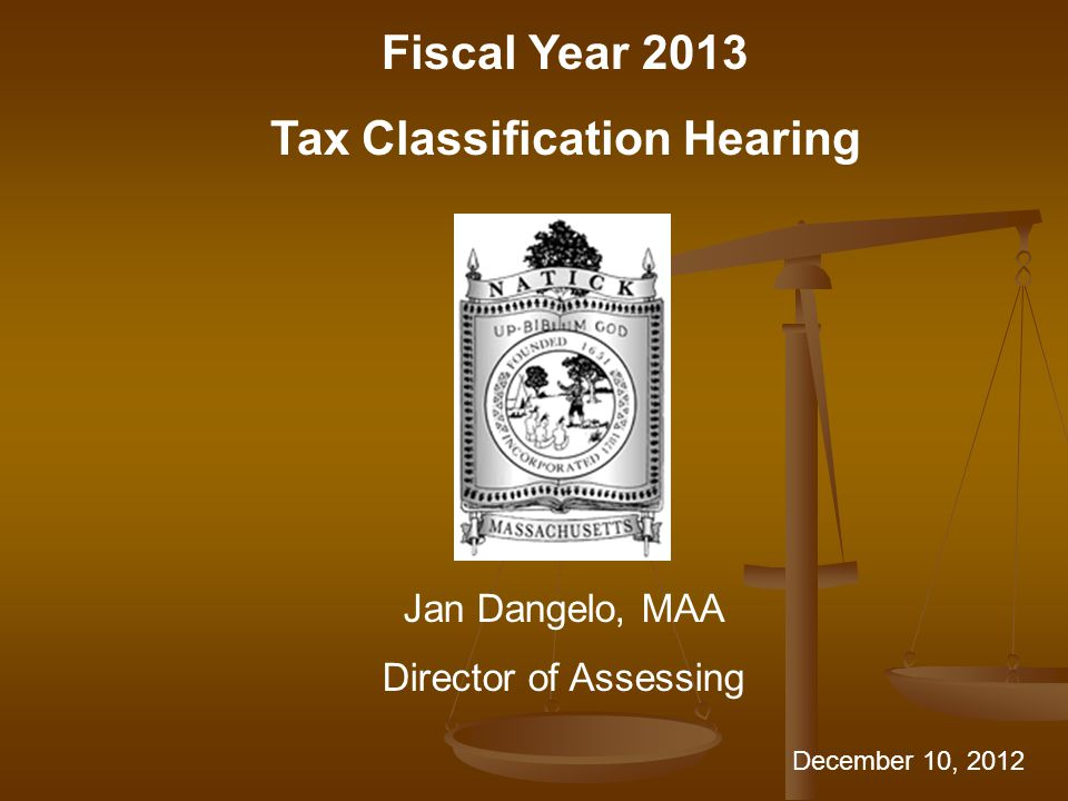 Fiscal Year 2013 Tax Classification Hearing Jan Dangelo, MAA Director of Assessing December 10, 2012