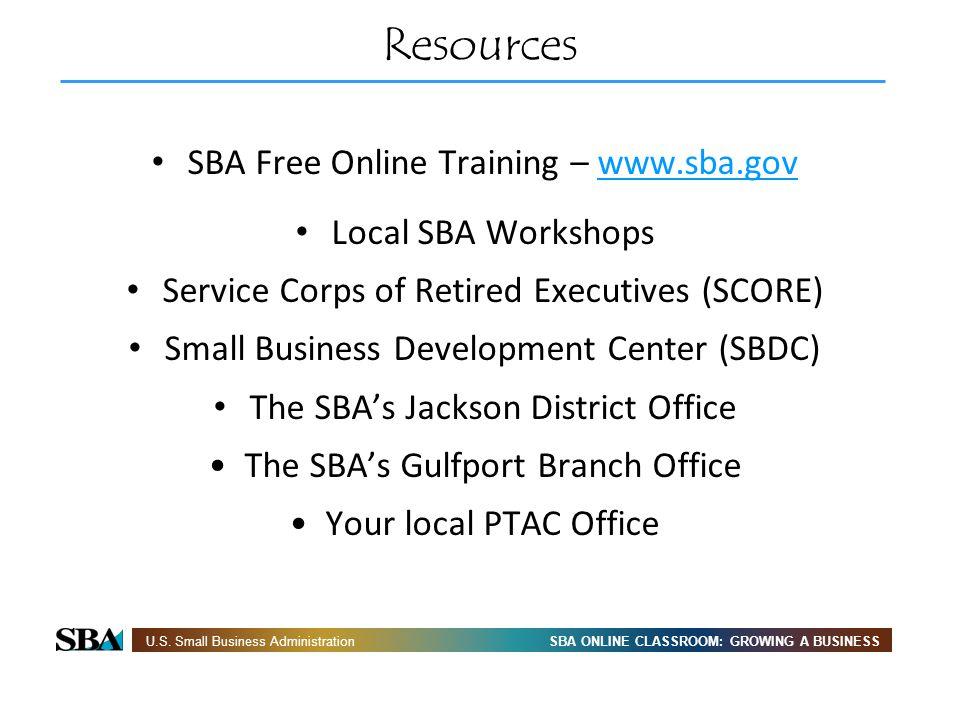 SBA ONLINE CLASSROOM: GROWING A BUSINESSU.S. Small Business Administration Resources SBA Free Online Training – www.sba.govwww.sba.gov Local SBA Works