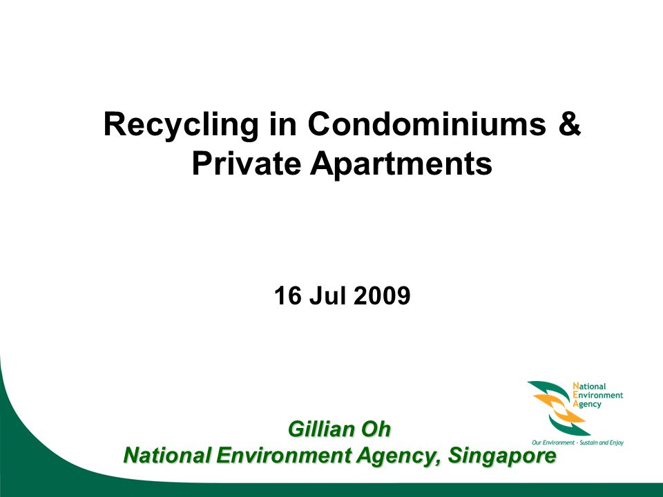 Recycling in Condominiums & Private Apartments 16 Jul 2009 Gillian Oh National Environment Agency, Singapore