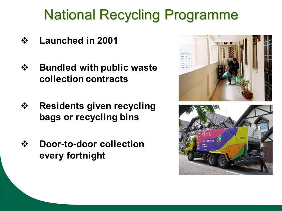 Launched in 2001 Bundled with public waste collection contracts Residents given recycling bags or recycling bins Door-to-door collection every fortnig