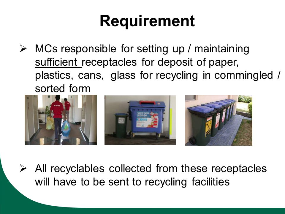 MCs responsible for setting up / maintaining sufficient receptacles for deposit of paper, plastics, cans, glass for recycling in commingled / sorted f