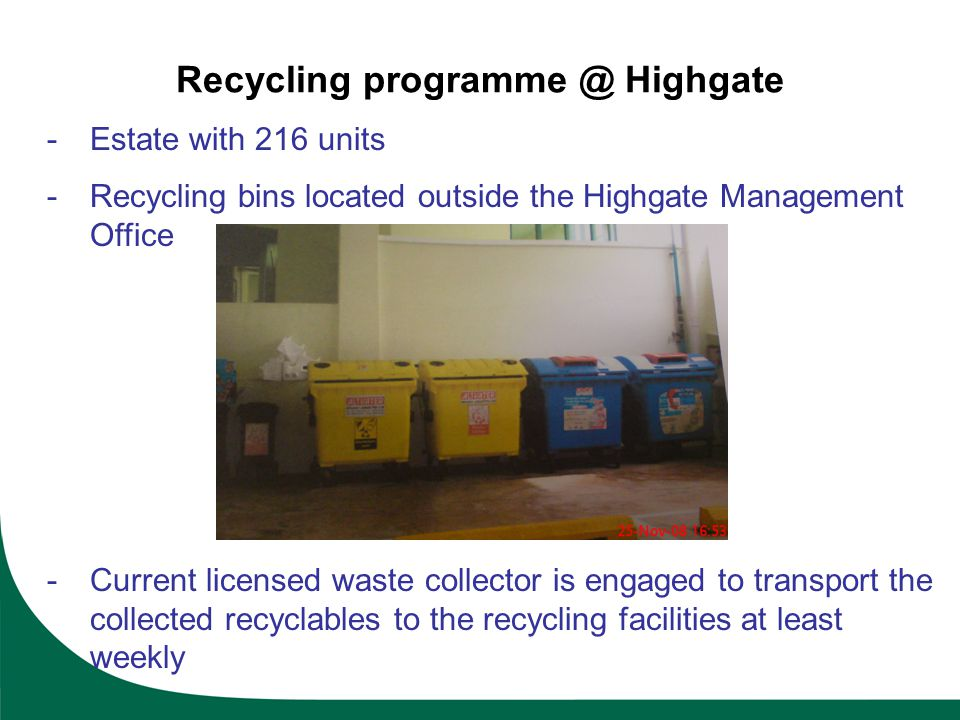 -Estate with 216 units -Recycling bins located outside the Highgate Management Office -Current licensed waste collector is engaged to transport the co