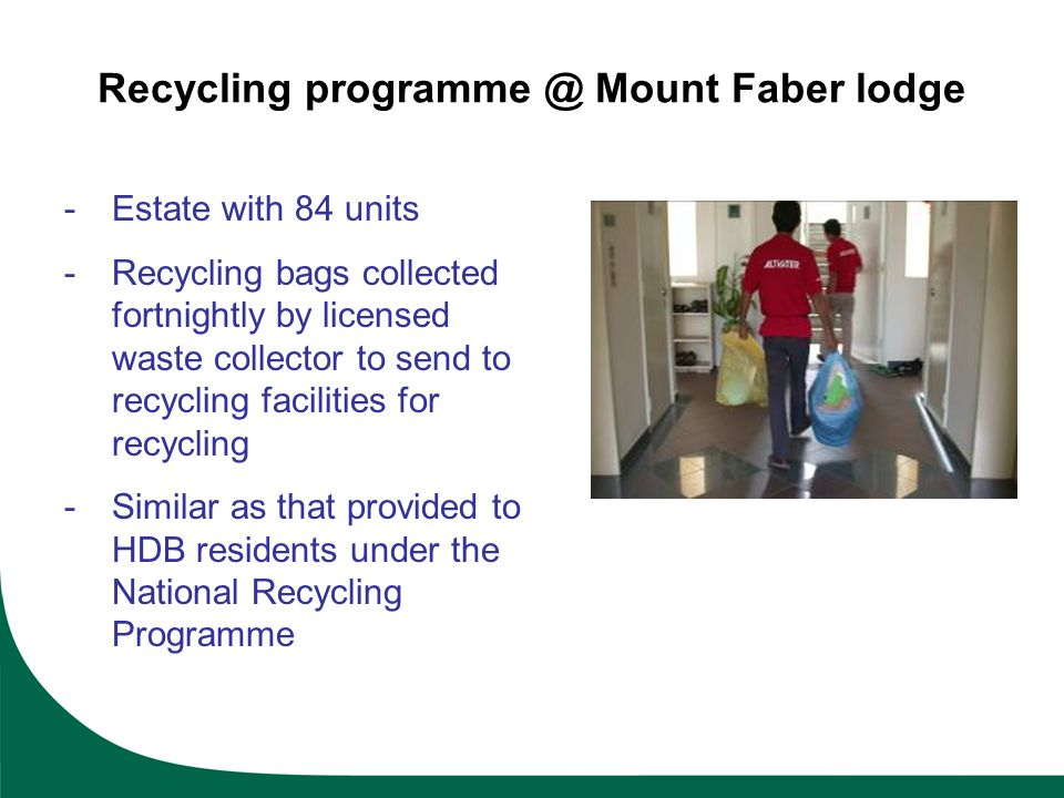 -Estate with 84 units -Recycling bags collected fortnightly by licensed waste collector to send to recycling facilities for recycling -Similar as that