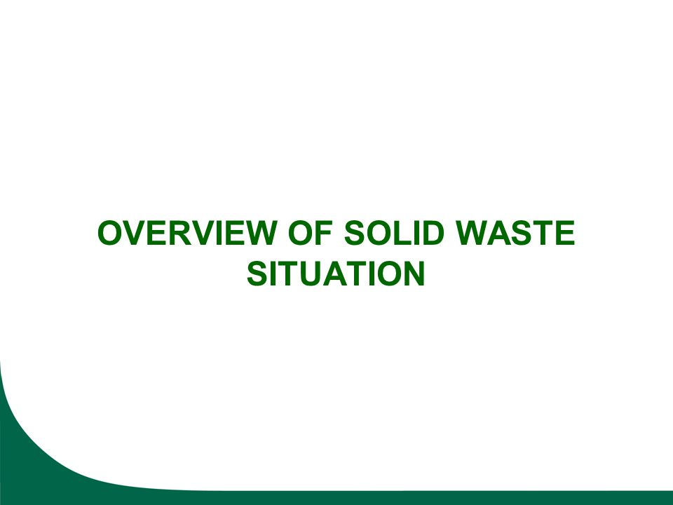 OVERVIEW OF SOLID WASTE SITUATION