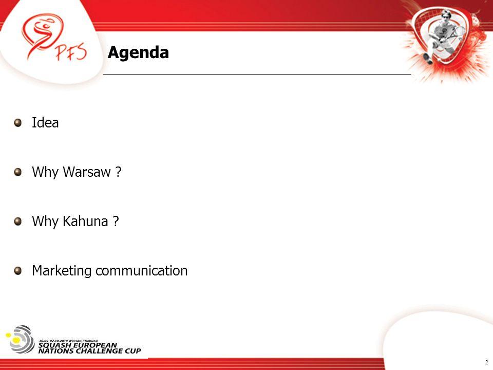 2 Agenda Idea Why Warsaw ? Why Kahuna ? Marketing communication