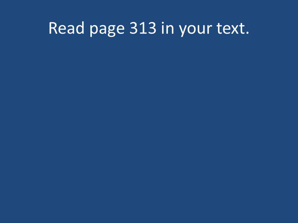 Read page 313 in your text.