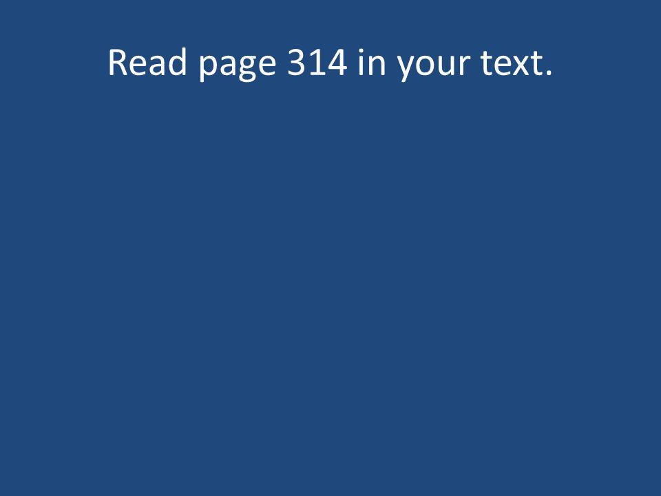 Read page 314 in your text.