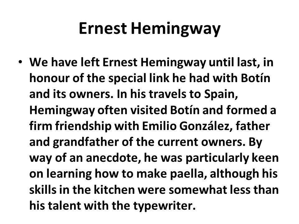 Ernest Hemingway We have left Ernest Hemingway until last, in honour of the special link he had with Botín and its owners.