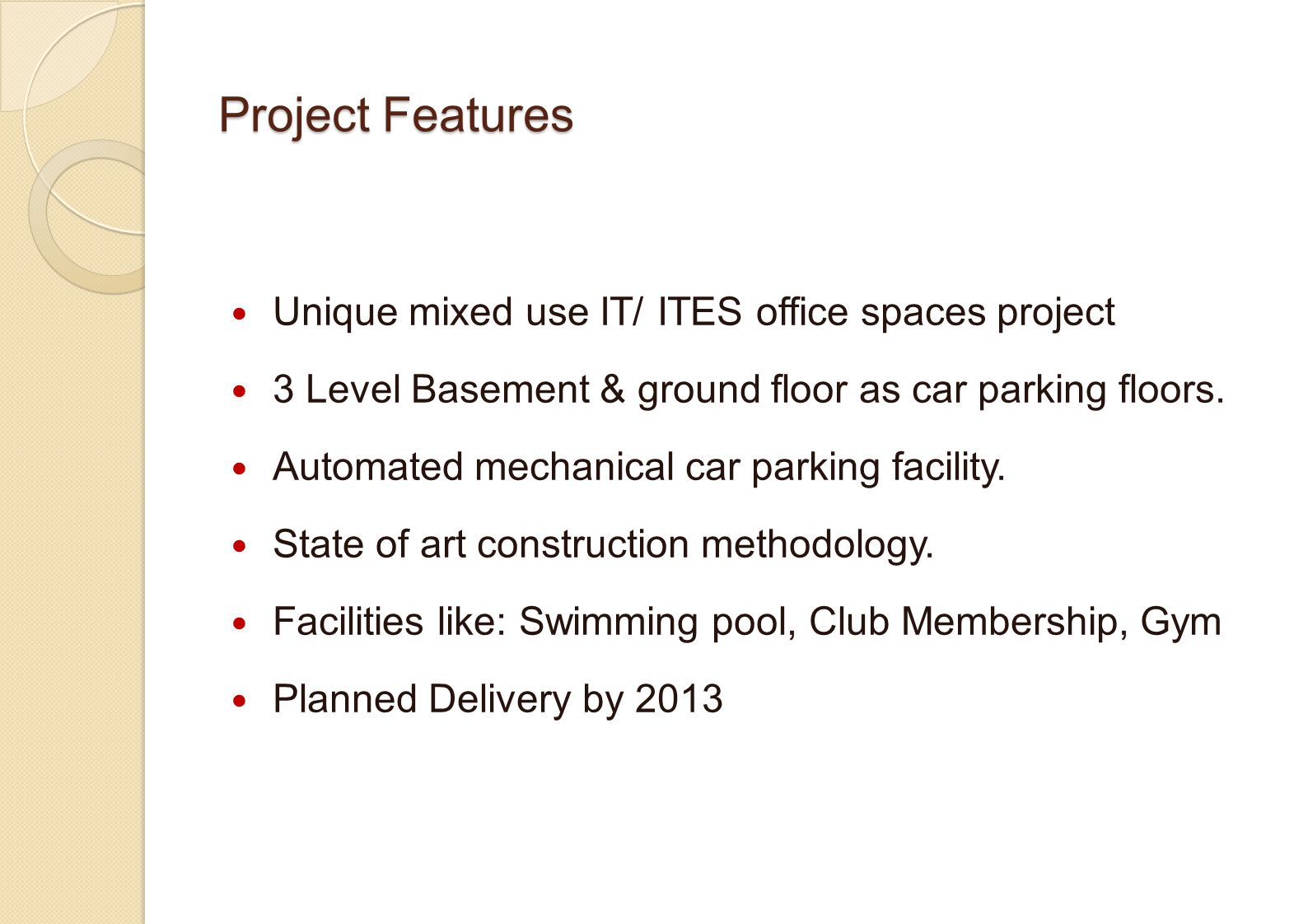 Project Features Unique mixed use IT/ ITES office spaces project 3 Level Basement & ground floor as car parking floors.