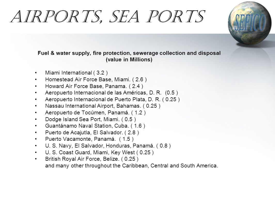 AIRPORTS, SEA PORTS Fuel & water supply, fire protection, sewerage collection and disposal (value in Millions) Miami International ( 3.2 ) Homestead Air Force Base, Miami.