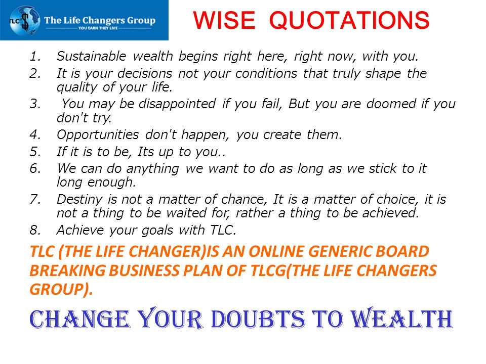 WISE QUOTATIONS 1.Sustainable wealth begins right here, right now, with you. 2.It is your decisions not your conditions that truly shape the quality o