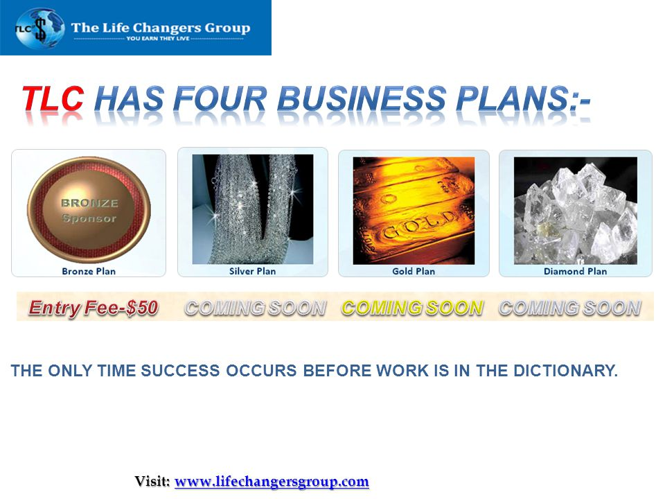 Visit: www.lifechangersgroup.com www.lifechangersgroup.com THE ONLY TIME SUCCESS OCCURS BEFORE WORK IS IN THE DICTIONARY.