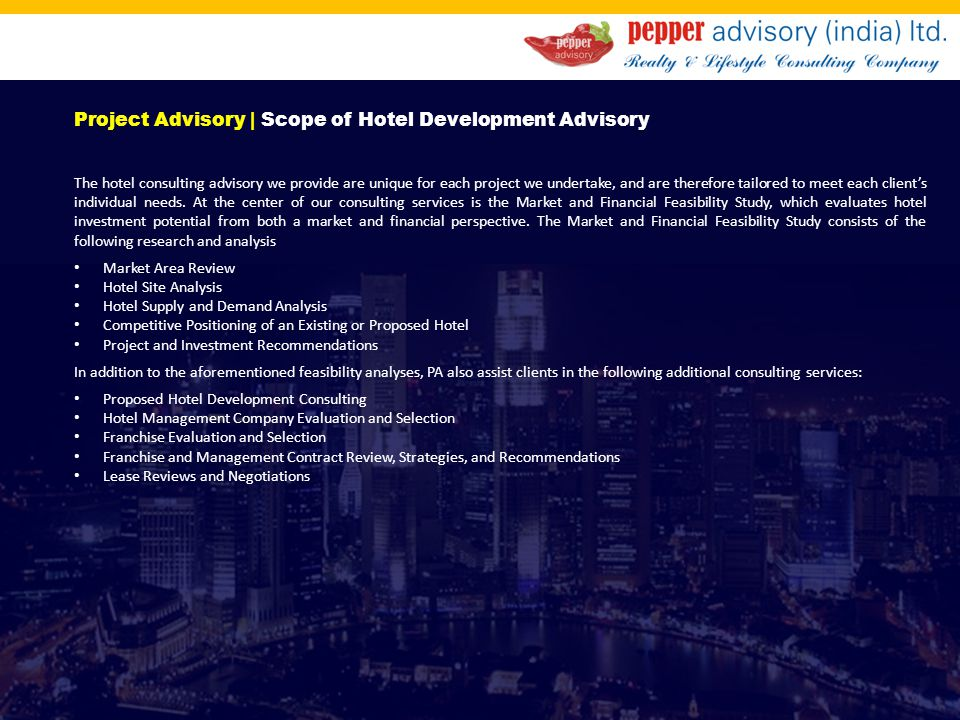 Project Advisory | Scope of Hotel Development Advisory The hotel consulting advisory we provide are unique for each project we undertake, and are ther