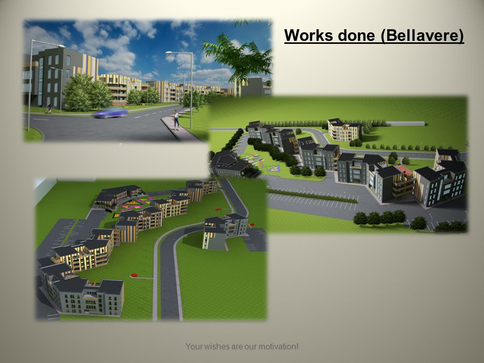 Your wishes are our motivation! Works done (Bellavere)