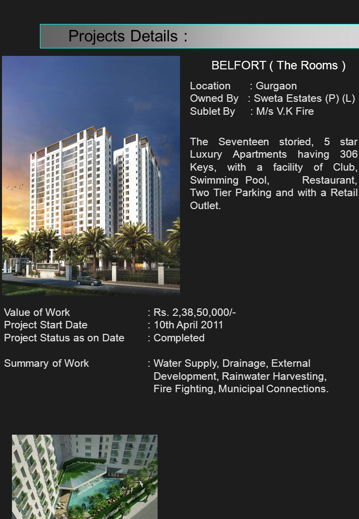 BELFORT ( The Rooms ) Projects Details : Location : Gurgaon Owned By : Sweta Estates (P) (L) Sublet By : M/s V.K Fire The Seventeen storied, 5 star Lu