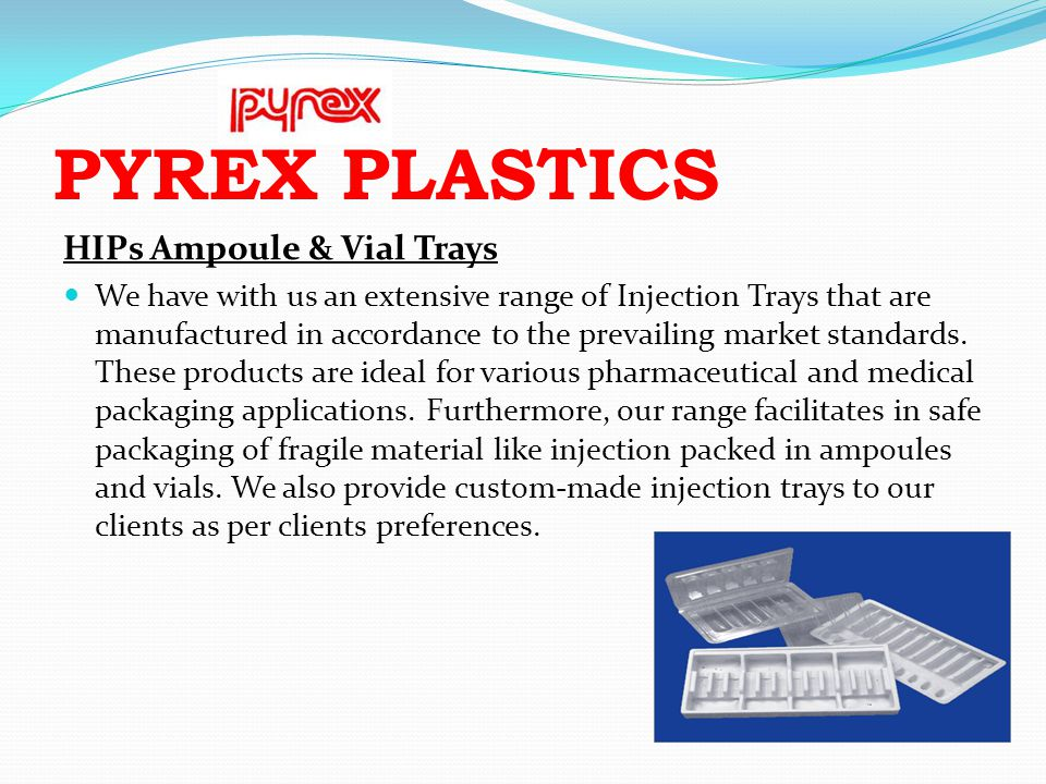 PYREX PLASTICS HIPs Ampoule & Vial Trays We have with us an extensive range of Injection Trays that are manufactured in accordance to the prevailing m