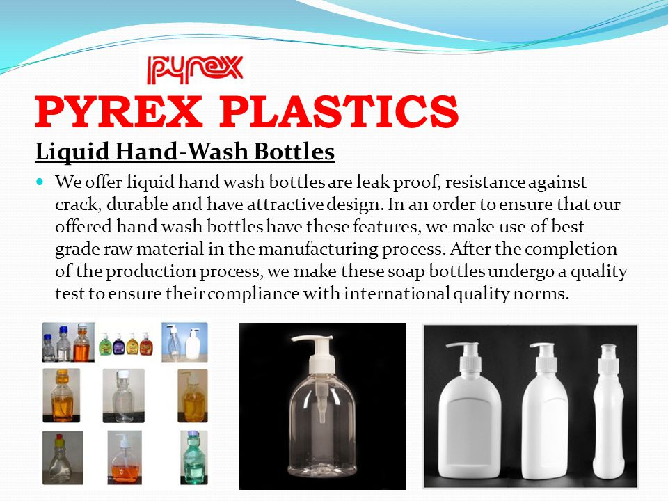 PYREX PLASTICS Liquid Hand-Wash Bottles We offer liquid hand wash bottles are leak proof, resistance against crack, durable and have attractive design