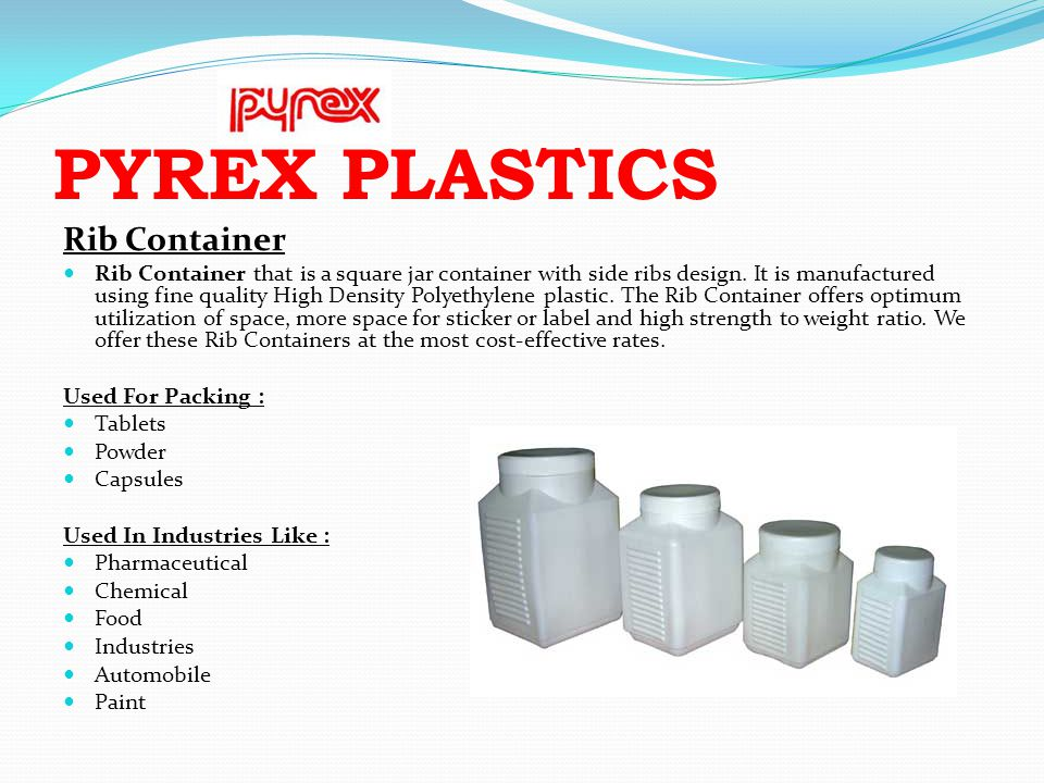 PYREX PLASTICS Rib Container Rib Container that is a square jar container with side ribs design. It is manufactured using fine quality High Density Po