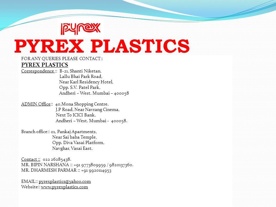 PYREX PLASTICS FOR ANY QUERIES PLEASE CONTACT:: PYREX PLASTICS Correspondence :: B-21, Shanti Niketan, Lallu Bhai Park Road, Near Karl Residency Hotel