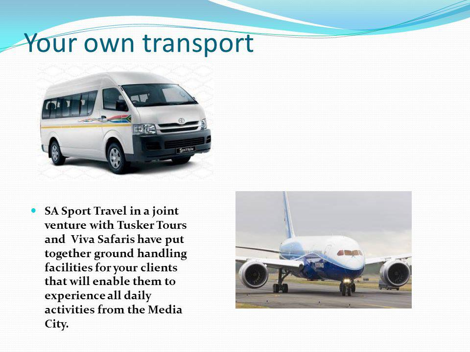 Your own transport SA Sport Travel in a joint venture with Tusker Tours and Viva Safaris have put together ground handling facilities for your clients that will enable them to experience all daily activities from the Media City.