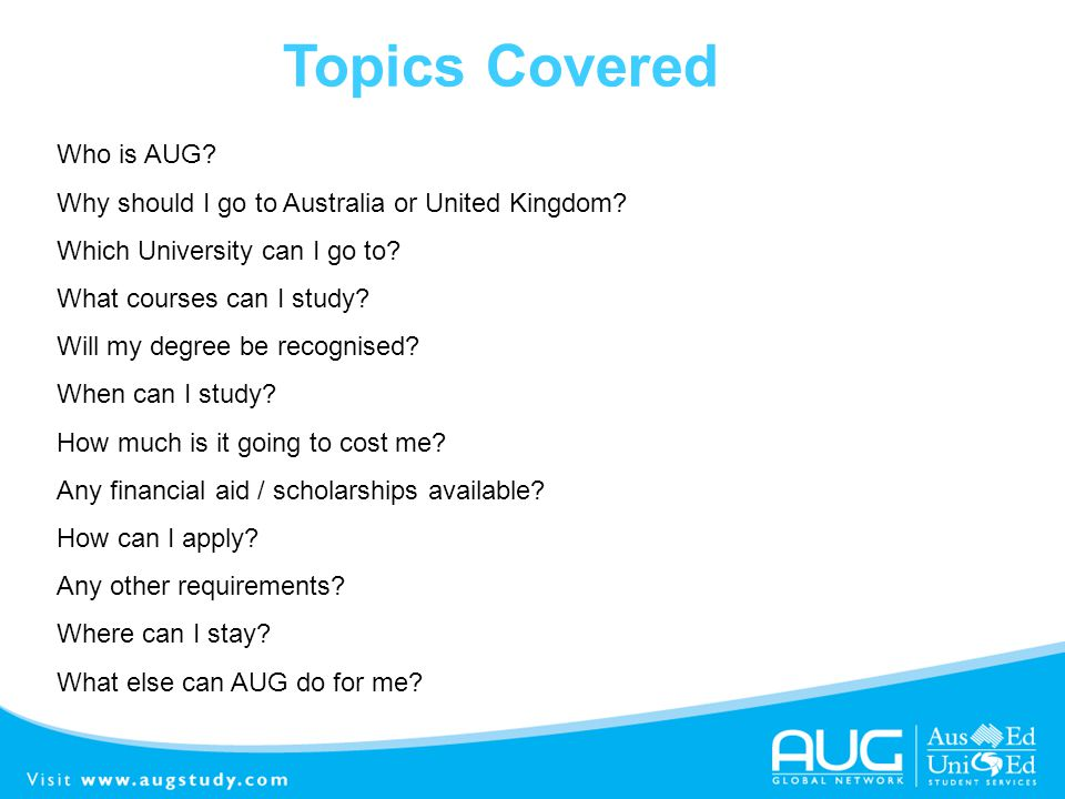 Who is AUG? Why should I go to Australia or United Kingdom? Which University can I go to? What courses can I study? Will my degree be recognised? When