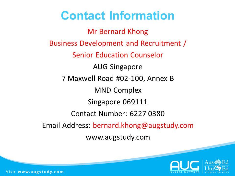 Contact Information Mr Bernard Khong Business Development and Recruitment / Senior Education Counselor AUG Singapore 7 Maxwell Road #02-100, Annex B M