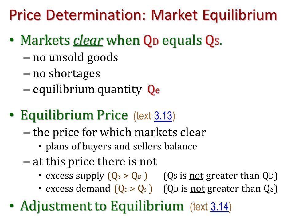 Price Determination: Market Equilibrium Markets clear when Q D equals Q S. Markets clear when Q D equals Q S. – no unsold goods – no shortages Q e – e