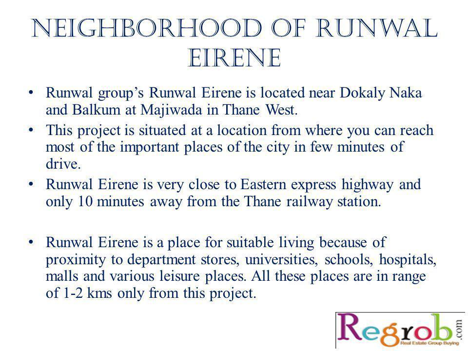 Neighborhood of Runwal Eirene Runwal groups Runwal Eirene is located near Dokaly Naka and Balkum at Majiwada in Thane West.