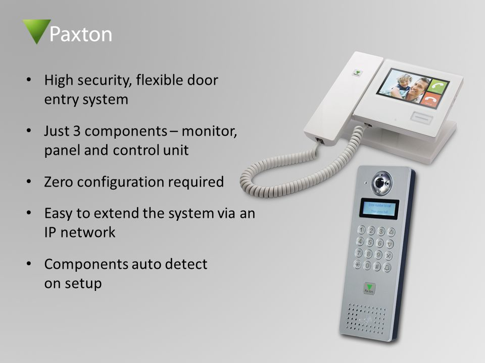 High security, flexible door entry system Just 3 components – monitor, panel and control unit Zero configuration required Easy to extend the system vi