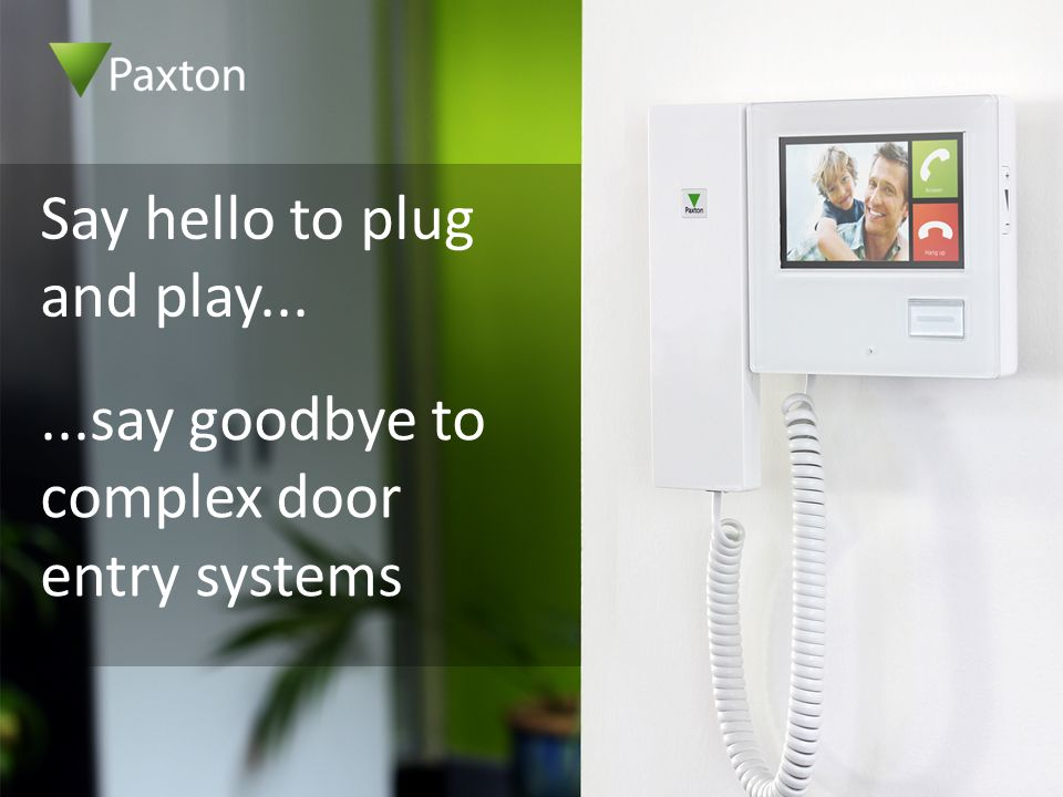 Say hello to plug and play......say goodbye to complex door entry systems