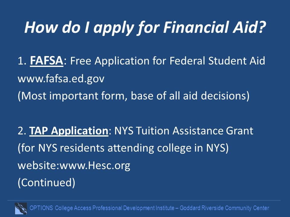 OPTIONS College Access Professional Development Institute – Goddard Riverside Community Center How do I apply for Financial Aid? 1. FAFSA: Free Applic