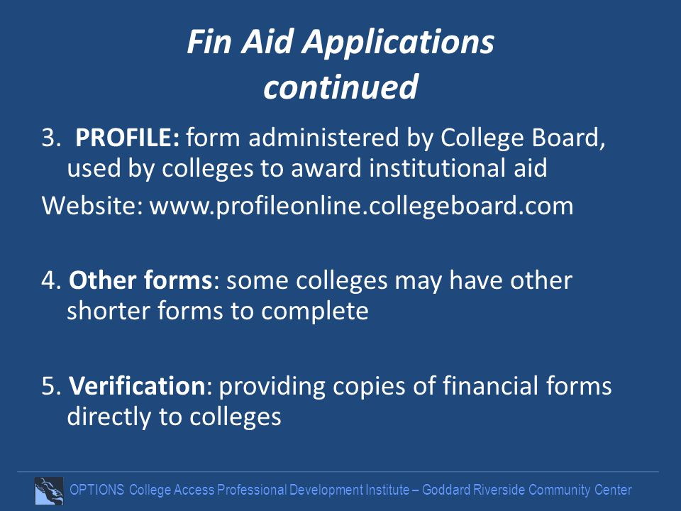 OPTIONS College Access Professional Development Institute – Goddard Riverside Community Center Fin Aid Applications continued 3.