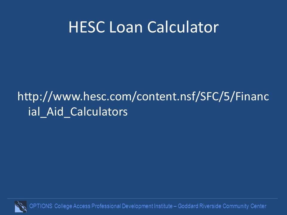 OPTIONS College Access Professional Development Institute – Goddard Riverside Community Center HESC Loan Calculator http://www.hesc.com/content.nsf/SFC/5/Financ ial_Aid_Calculators