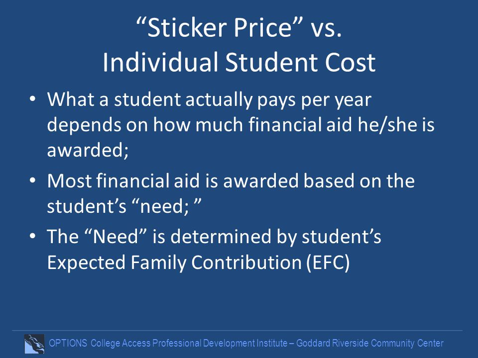 OPTIONS College Access Professional Development Institute – Goddard Riverside Community Center Sticker Price vs. Individual Student Cost What a studen