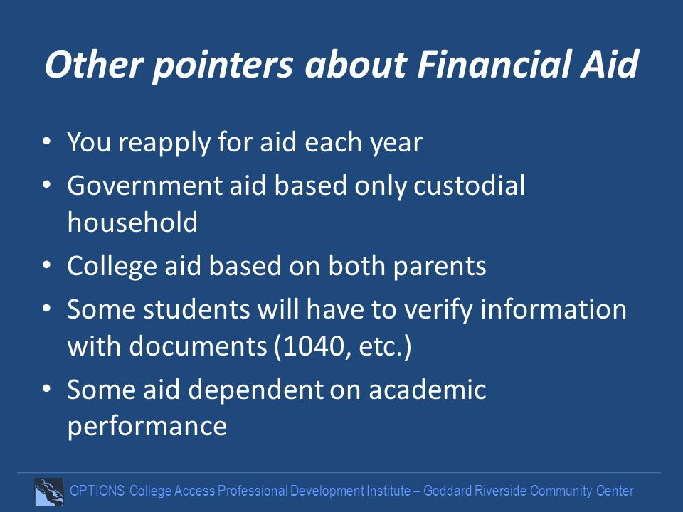 OPTIONS College Access Professional Development Institute – Goddard Riverside Community Center Other pointers about Financial Aid You reapply for aid
