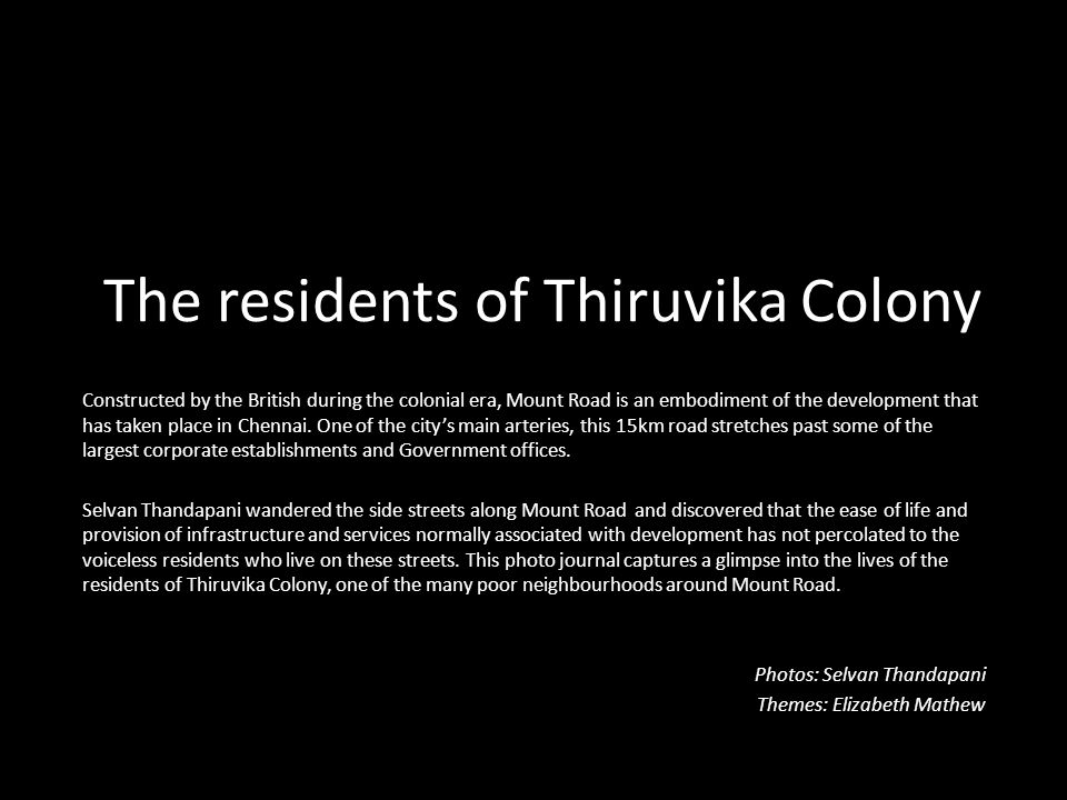 The residents of Thiruvika Colony Constructed by the British during the colonial era, Mount Road is an embodiment of the development that has taken place in Chennai.