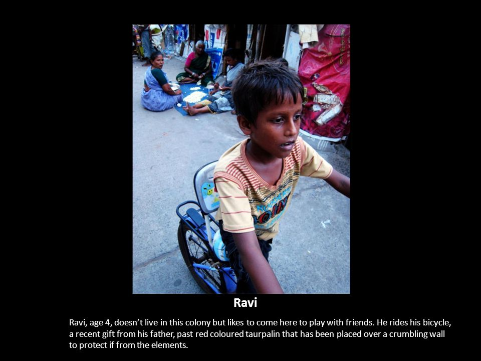 Ravi Ravi, age 4, doesnt live in this colony but likes to come here to play with friends.
