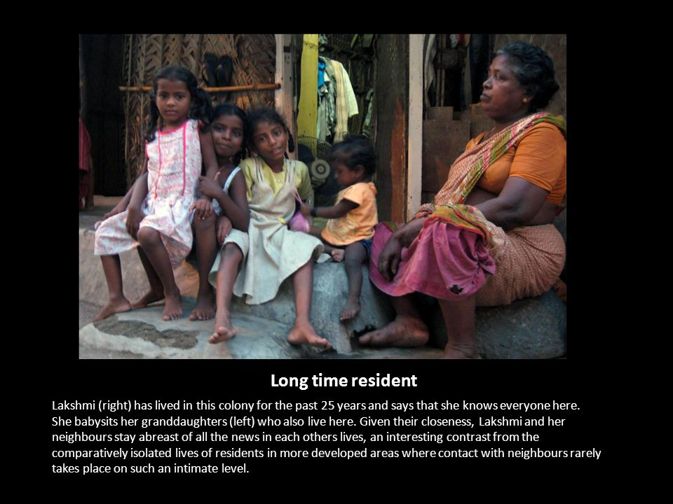 Long time resident Lakshmi (right) has lived in this colony for the past 25 years and says that she knows everyone here.