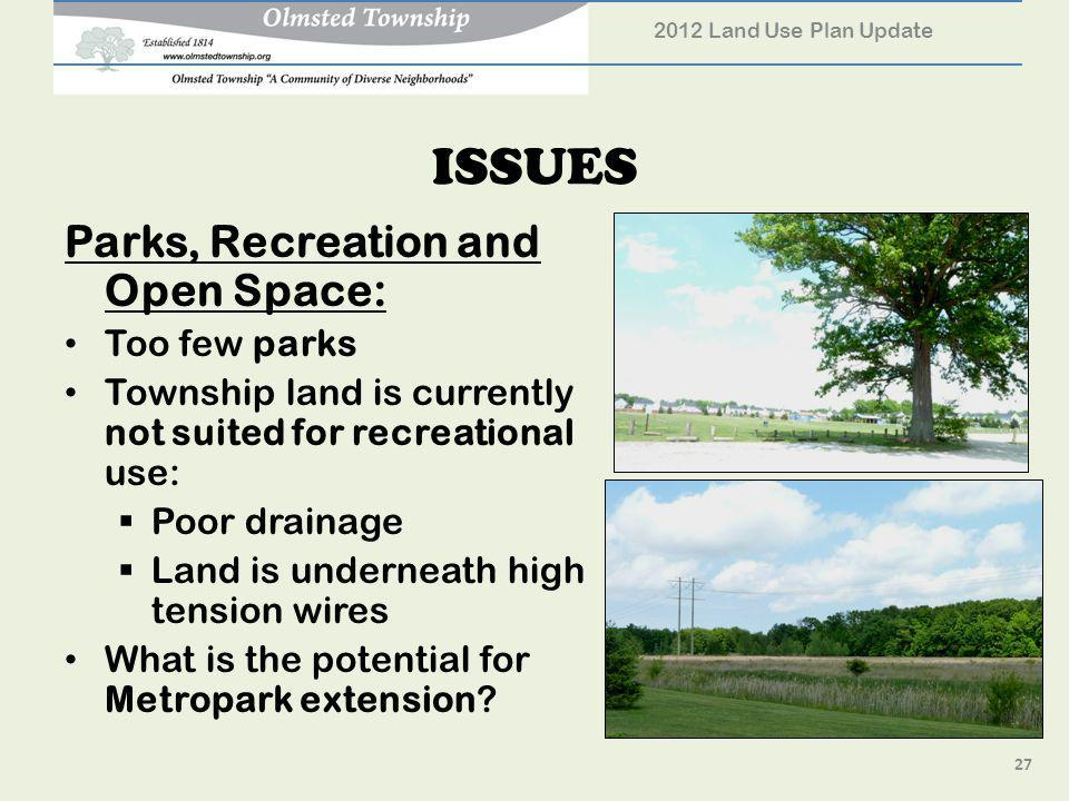 ISSUES Parks, Recreation and Open Space: Too few parks Township land is currently not suited for recreational use: Poor drainage Land is underneath high tension wires What is the potential for Metropark extension.