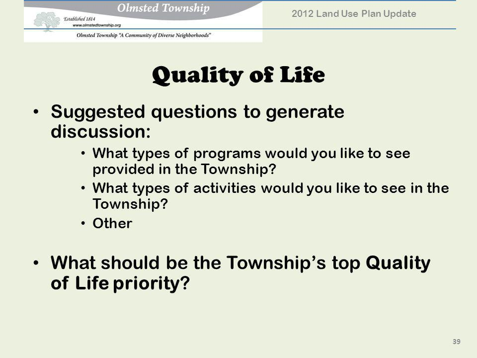 Quality of Life Suggested questions to generate discussion: What types of programs would you like to see provided in the Township.