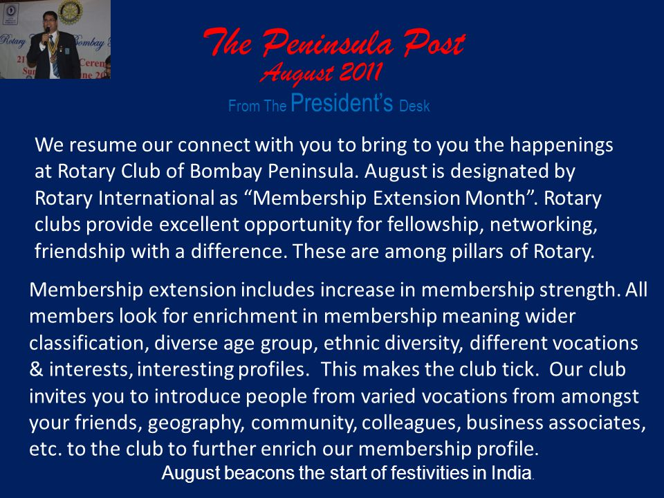 The Peninsula Post August 2011 From The Presidents Desk We resume our connect with you to bring to you the happenings at Rotary Club of Bombay Peninsula.