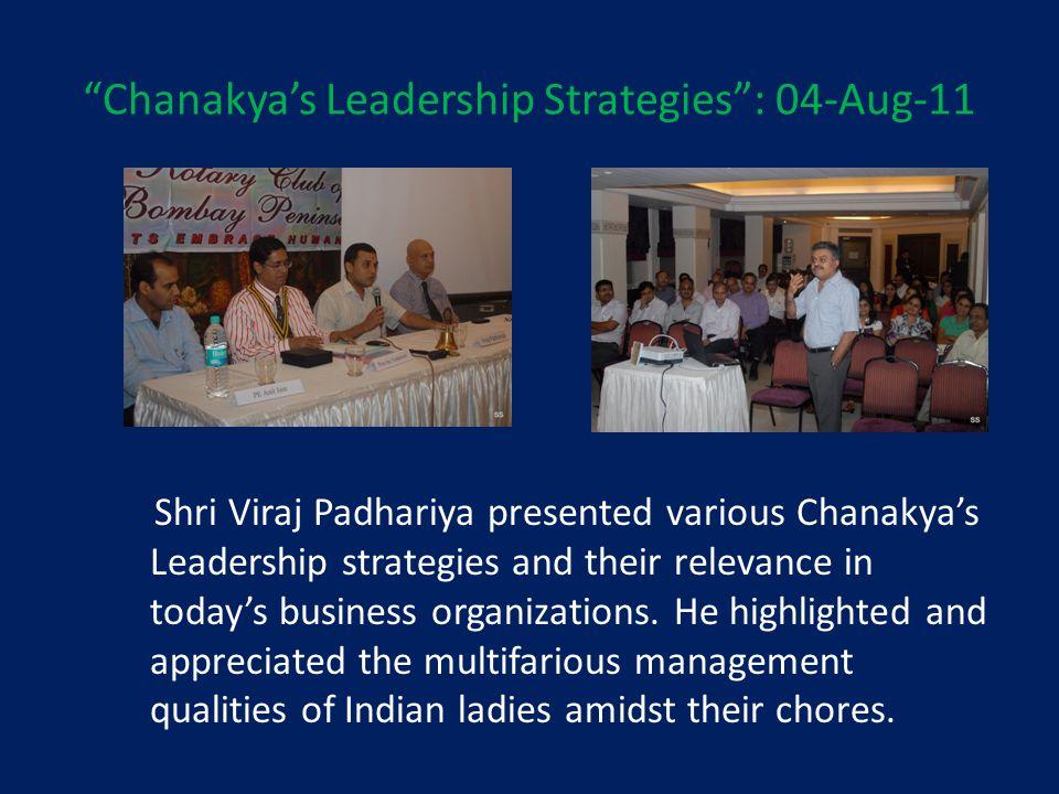 Chanakyas Leadership Strategies: 04-Aug-11 Shri Viraj Padhariya presented various Chanakyas Leadership strategies and their relevance in todays busine